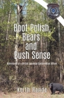 Boot Polish, Bears and Bush Sense: Adventures of a British Columbia Conservation Officer Cover Image