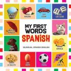 My First Words Spanish: Mis primeras palabras en Español - Bilingual children's books Spanish English, Spanish for Toddlers Cover Image
