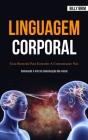 Linguagem Corporal: Guia ilustrado para entender a comunicação não verbal (Dominando a arte da comunicação não-verbal) Cover Image