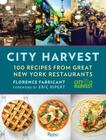 City Harvest: 100 Recipes from Great New York Restaurants Cover Image