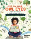 Put On Your Owl Eyes: Open Your Senses & Discover Nature's Secrets; Mapping, Tracking & Journaling Activities Cover Image