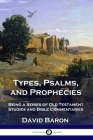 Types, Psalms, and Prophecies: Being a Series of Old Testament Studies and Bible Commentaries Cover Image