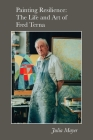 Painting Resilience: The Life and Art of Fred Terna Cover Image