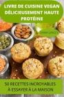 Livre de Cuisine Vegan Délicieusement Haute Protéine 50 Recettes Incroyables À Essayer À La Maison Cover Image