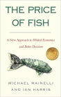 The Price of Fish: A New Approach to Wicked Economics and Better Decisions Cover Image