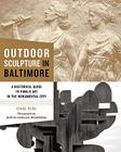 Outdoor Sculpture in Baltimore: A Historical Guide to Public Art in the Monumental City Cover Image