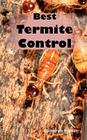Best Termite Control: All You Need to Know about Termites and How to Get Rid of Them Fast Cover Image