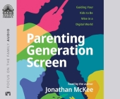 Parenting Generation Screen: Guiding Your Kids to Be Wise in a Digital World Cover Image