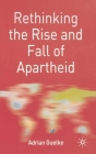 Rethinking the Rise and Fall of Apartheid: South Africa and World Politics (Rethinking World Politics) Cover Image