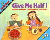 Give Me Half!: Understanding Halves (Mathstart: Level 2 (Prebound)) Cover Image