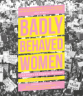 Badly Behaved Women: The Story of Modern Feminism Cover Image