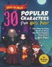 How to Draw 30 Popular Characters from Harry Potter: The Step by Step Book to Draw the Most Popular Characters in Harry Potter Cover Image