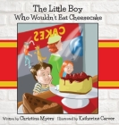 The Little Boy Who Wouldn't Eat Cheesecake: - Mom's Choice Award(R) Gold Medal Recipient Cover Image