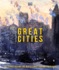 Great Cities: The stories behind the world's most fascinating places (DK Great) Cover Image