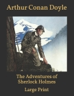 The Adventures of Sherlock Holmes: Large Print Cover Image