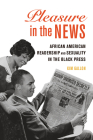 Pleasure in the News: African American Readership and Sexuality in the Black Press (New Black Studies Series #1) Cover Image