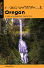 Hiking Waterfalls Oregon: A Guide to the State's Best Waterfall Hikes Cover Image