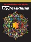 Livre de Coloriage pour Adultes 130 Mandalas: Sélection Fantastique des Meilleures Mandalas pour se Détendre, Super Loisir Antistress pour se détendre Cover Image