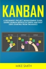 Kanban: A Beginner's Project Management Guide. Learn Kanban Method in Simple and Easy Steps Starting From the Basics Cover Image