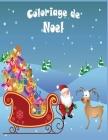 Coloriage de Noel: 45+ jolies dessins amusants sur le thème de Noël -Grand format A4 - Grand Cahier de coloriage de noël pour enfants! Cover Image