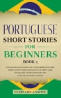 Portuguese Short Stories for Beginners Book 3: Over 100 Dialogues & Daily Used Phrases to Learn Portuguese in Your Car. Have Fun & Grow Your Vocabular Cover Image