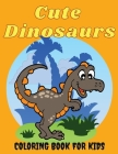 Cute Dinosaurs Coloring Book for Kids: Amazing Dinosaur Coloring Pages for Boys & Girls Ages 2-5, 4-8. Fun Children's Coloring Images with 50 Adorable Cover Image