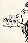 Be Strong and Courageous: Blank Lined Journal Notebook, 6