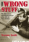 The Wrong Stuff: The Adventures and Misadventures of an 8th Air Force Aviator Cover Image