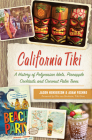 California Tiki: A History of Polynesian Idols, Pineapple Cocktails and Coconut Palm Trees Cover Image