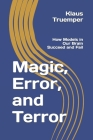 Magic, Error, and Terror: How Models in Our Brain Succeed and Fail Cover Image