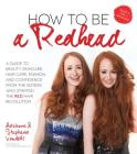 How to Be a Redhead: A Guide to Beauty, Skincare, Hair Care, Fashion and Confidence from the Sisters Who Started the Red Hair Revolution Cover Image