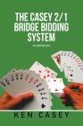 The Casey 2/1 Bridge Bidding System: 4Th Edition 2021 Cover Image