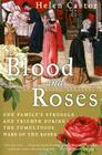 Blood and Roses: One Family's Struggle and Triumph During the Tumultuous Wars of the Roses Cover Image