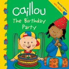 Caillou: The Birthday Party (Caillou Clubhouse) Cover Image