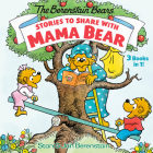 Stories to Share with Mama Bear (The Berenstain Bears): 3-books-in-1 Cover Image
