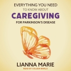 Everything You Need to Know about Caregiving for Parkinson's Disease Lib/E Cover Image