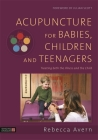 Acupuncture for Babies, Children and Teenagers: Treating Both the Illness and the Child Cover Image