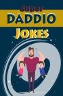 Super Daddio Jokes: Jokes Guaranteed to Make You Giggle Cover Image