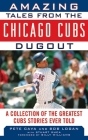 Amazing Tales from the Chicago Cubs Dugout: A Collection of the Greatest Cubs Stories Ever Told (Tales from the Team) Cover Image