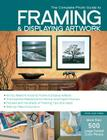 The Complete Photo Guide to Framing and Displaying Artwork: 500 Full-Color How-to Photos Cover Image