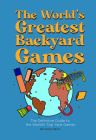 The World's Greatest Backyard Games: The Definitive Guide to the World's Top Yard Games Cover Image