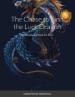 The Chase to Find the Luck Dragon: A boy finds a new friend then gets to save the ones he loves in the end. Cover Image