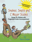 Snakes, Snails and C Major Scales: Songs for Children (Grades K-4) with Fingerstyle Guitar Accompaniment Cover Image