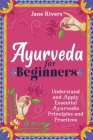 Ayurveda for Beginners: Understand and Apply Essential Ayurvedic Principles and Practices Cover Image