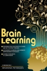 Brain Learning: (5 Books in 1). Program Your Subconscious Mind and Get Positive Thinking. Accelerated Learning and Memory Improvement Cover Image