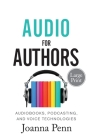 Audio For Authors Large Print: Audiobooks, Podcasting, And Voice Technologies (Books for Writers #11) Cover Image
