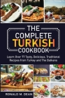 The Complete Turkish Cookbook: Learn Over 77 Tasty, Delicious, Traditional Recipes from Turkey and The Balkans Cover Image