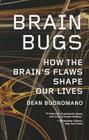Brain Bugs: How the Brain's Flaws Shape Our Lives Cover Image