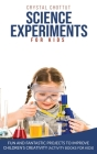 Science Experiments for Kids: Fun and Fantastic Projects to Improve Children's Creativity (Activity Book for Kids) Cover Image