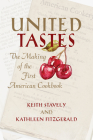 United Tastes: The Making of the First American Cookbook Cover Image